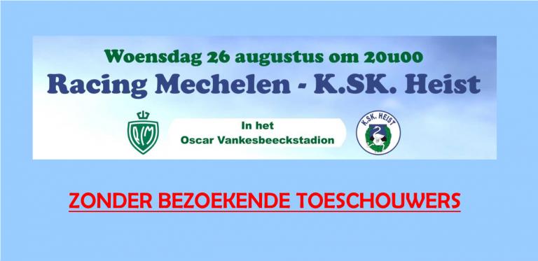 Racing Mechelen – K.SK. Heist zonder bezoekende toeschouwers.